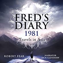 Fred's Diary 1981: Travels in Asia: Part 1: Hong Kong and Thailand Audiobook by Robert Fear Narrated by Jack Glenshaw