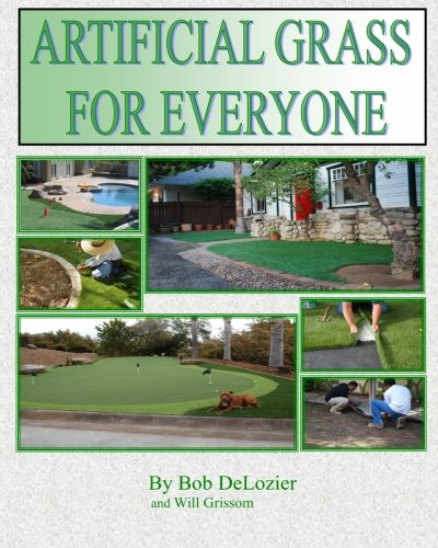 Artificial Grass for Everyone: Ultimate Do It Yourself Guide To Installing Artificial Grass (Turf Grass Book)