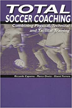 Total Soccer Coaching: Combing Physical, Technical and Tactical Training
