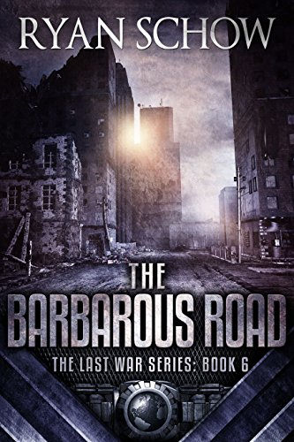 The Barbarous Road: A Post-Apocalyptic EMP Survivor Thriller (The Last War Book 6) by [Schow, Ryan]