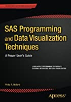 SAS Programming and Data Visualization Techniques: A Power User's Guide