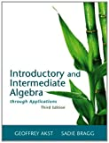 Introductory and Intermediate Algebra Through Applications, Geoffrey Akst and Sadie Bragg, 0321909836
