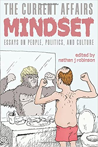 the current affairs mindset essays on people politics and  the current affairs mindset essays on people politics and culture nathan j robinson 9780997844726 com books