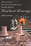 A Serious but Not Ponderous Book about Nuclear Energy, Scheider, Walter, 0967694426