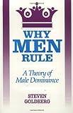 Why Men Rule, Steven Goldberg, 0812692373