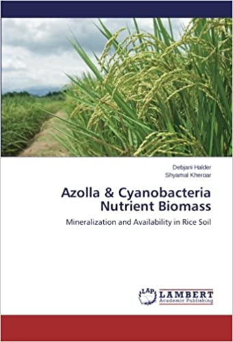 Book Azolla and Cyanobacteria Nutrient Biomass: Mineralization and Availability in Rice Soil