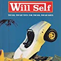 Tough, Tough Toys for Tough, Tough Boys Audiobook by Will Self Narrated by John Lee