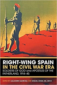 Right-Wing Spain in the Civil War Era: Soldiers of God and Apostles of the Fatherland, 1914-45