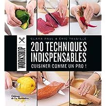 200 techniques indispensables: Cuisiner comme un pro!