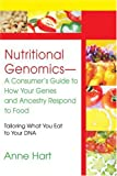 Nutritional Genomics - A Consumer's Guide to How Your Genes and Ancestry Respond to Food, Anne Hart, 0595290671