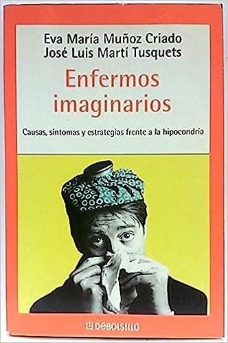 Enfermos imaginarios: 99 (Autoayuda (debolsillo)): Amazon.es: Eva Maria Muñoz Criado, Jose Luis Marti Tusquets: Libros