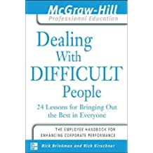 Dealing with Difficult People: 24 lessons for Bringing Out the Best in Everyone (The McGraw-Hill Professional Education Series)