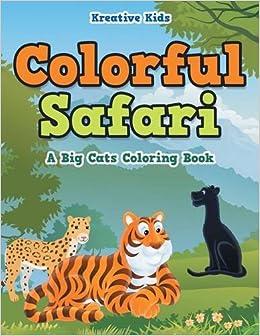 Colorful Safari A Big Cats Coloring Book Kreative Kids 9781683773146 Amazon Books