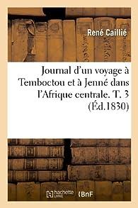 Journal d'un voyage à Temboctou et à Jenné dans l'Afrique centrale. T. 3 (Éd.1830) par René Caillié