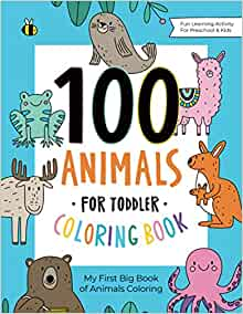 100 Animals for Toddler Coloring Book: My First Big Book of Easy Educational Coloring Pages of Animal Letters A to Z for Boys & Girls, Little Kids, Preschool and Kindergarten