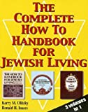The Complete How To Handbook For Jewish Living: Three Volumes in One