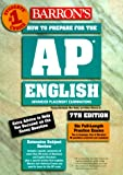 How to Prepare for the Ap English Advanced Placement Examinations: Literature and Composition Language and Composition (Barron's How to Prepare for ... Composition  Advanced Placement Examinations)