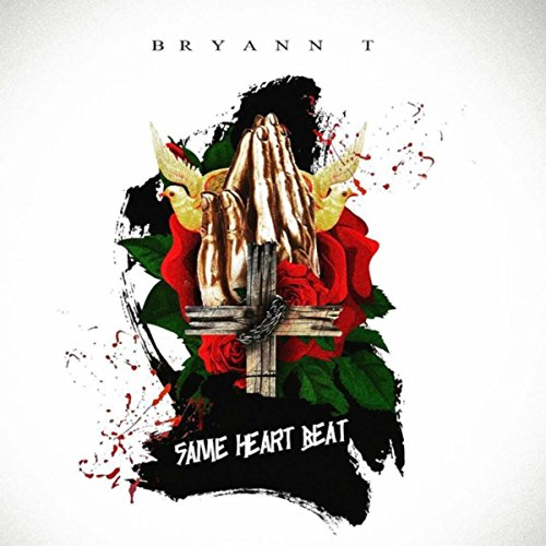 Bryann T - Same Heart Beat (2018)