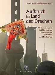 Aufbruch im Land des Drachen: Arbeiten und Leben in China zwischen Konfuzianismus, Sozialismus und Globalisierung