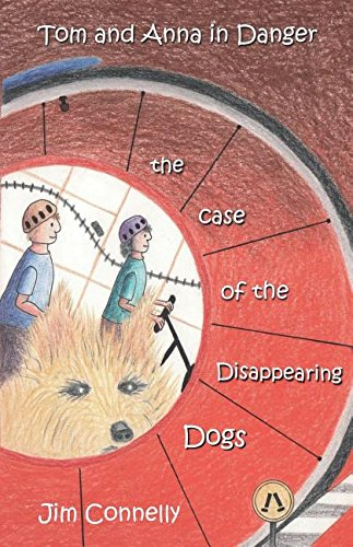 Tom and Anna in Danger: The Case of the Disappearing Dogs PDF