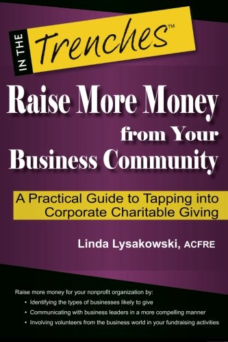 Raise More Money from Your Business Community: A Practical Guide to Tapping Into Corporate Charitable Giving (In the Tre