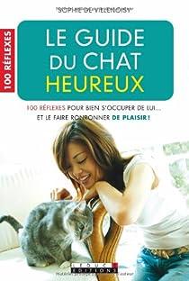 Le guide du chat heureux: 100 réflexes pour bien s'occuper de lui... et le faire ronronner de plaisir ! par  Villenoisy