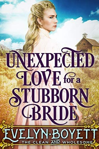 Unexpected Love For A Stubborn Bride: A Clean Western Historical Romance Novel