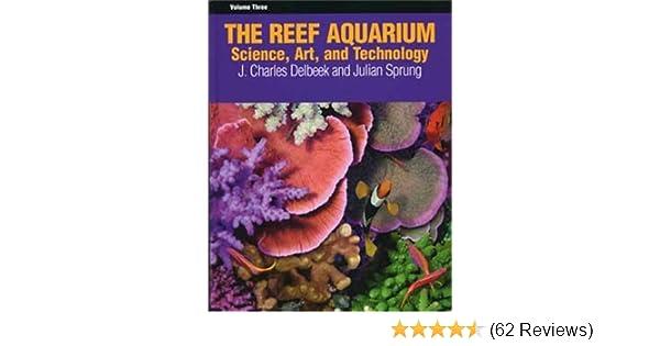 The Reef Aquarium Vol 3 Science Art And Technology Julian Sprung J Charles Delbeek 9781883693145 Amazon Books