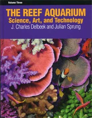 The Reef Aquarium, Vol. 3: Science, Art, and Technology by Unknown