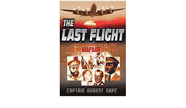 The Last Flight A Pilot Remembers the Air Force /& the Biafran Air Attacks
