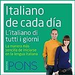 Italiano de cada día [Everyday Italian]: La manera más sencilla de iniciarse en la lengua italiana | Pons Idiomas