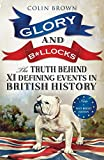 Glory & Bollocks: The Truth Behind Ten Defining Events in British History – And the Half-truths, Lies, Mistakes and What We Really Just Don't Know About Brexit