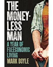 Moneyless Man, The: A Year Of Freeconomic Living
