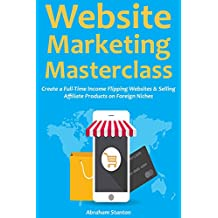 Website Marketing Masterclass: Create a Full-Time Income Flipping Websites & Selling Affiliate Products on Foreign Niches