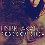 Unbreakable: Unbreakable, Book 1   Rebecca Shea