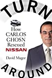 Turnaround: How Carlos Ghosn Rescued Nissan by David Magee (24-Jul-2003) Hardcover