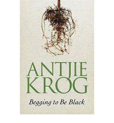 [(Begging to be Black)] [Author: Antjie Krog] published on (June, 2010) PDF