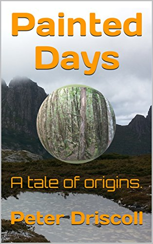 Painted Days: A tale of origins. by [Driscoll, Peter]