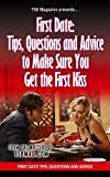 First Date :First Date Tips, Questions, and Advice to Make Sure You Get the First Kiss