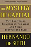 The Mystery of Capital: Why Capitalism Triumphs in the West and Fails Everywhere Else, Hernando De Soto, 0465016154