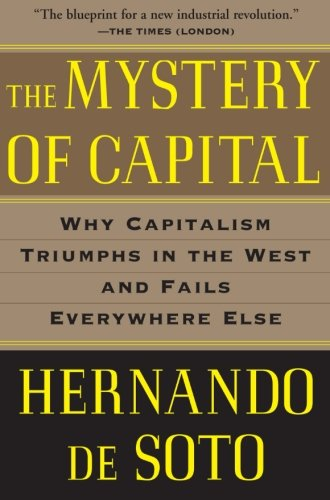 The Mystery Of Capital  Why Capitalism Triumphs In The West And Fails Everywhere Else