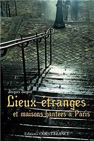 Lieux étranges et maisons hantées à Paris par Jacques Sirgent