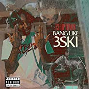 Bang Like 3ski [Explicit]