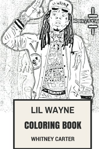 Lil Wayne Coloring Book: Godfather of Hip Hop and Rap Prodigy Music Producer and Entrepreneur Inspired Adult Coloring Book (Lil Wayne Books) pdf