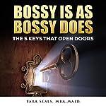 Bossy Is as Bossy Does: The 5 Keys That Open Doors | Tara Seals