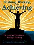 Wishing, Wanting & Achieving: Personal & Professional Strategic Planning Mini E-Book