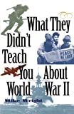 What They Didn't Teach You about World War II, Mike Wright, 0891417230