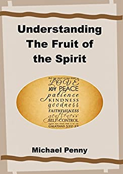 Understanding the Fruit of the Spirit by [Penny, Michael]