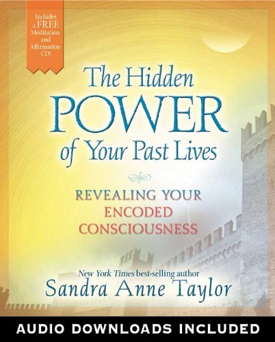 The Hidden Power of Your Past Lives: Revealing Your Encoded Consciousness, by Sandra Anne Taylor