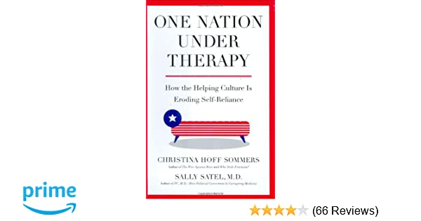 hot sale online 40615 b6c04 One Nation Under Therapy  How the Helping Culture Is Eroding Self-Reliance   Christina Hoff Sommers, Sally Satel  9780312304430  Amazon.com  Books